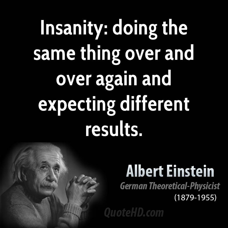 albert-einstein-physicist-insanity-doing-the-same-thing-over-and-over-again-and